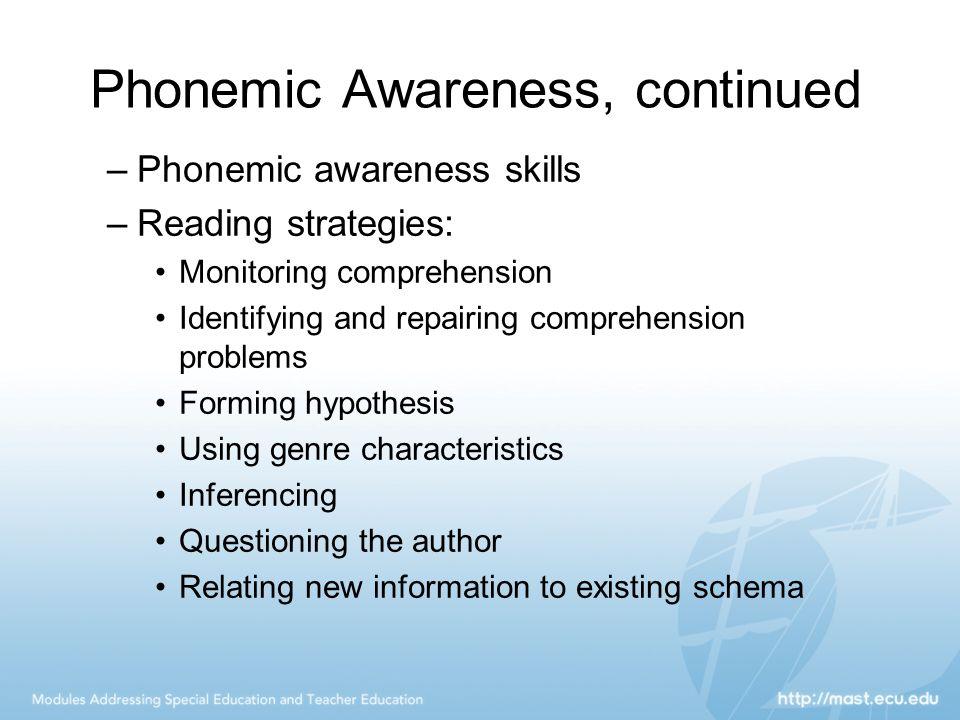 Phonemic Awareness, continued –Phonemic awareness skills –Reading strategies: Monitoring comprehension Identifying and repairing comprehension problem