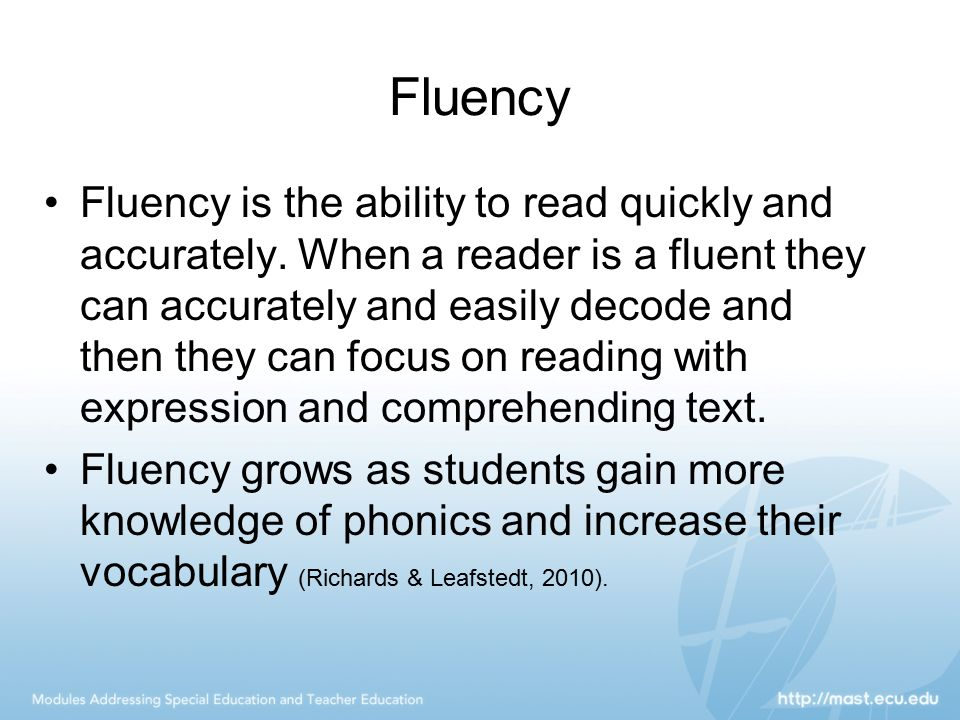 Fluency Fluency is the ability to read quickly and accurately. When a reader is a fluent they can accurately and easily decode and then they can focus