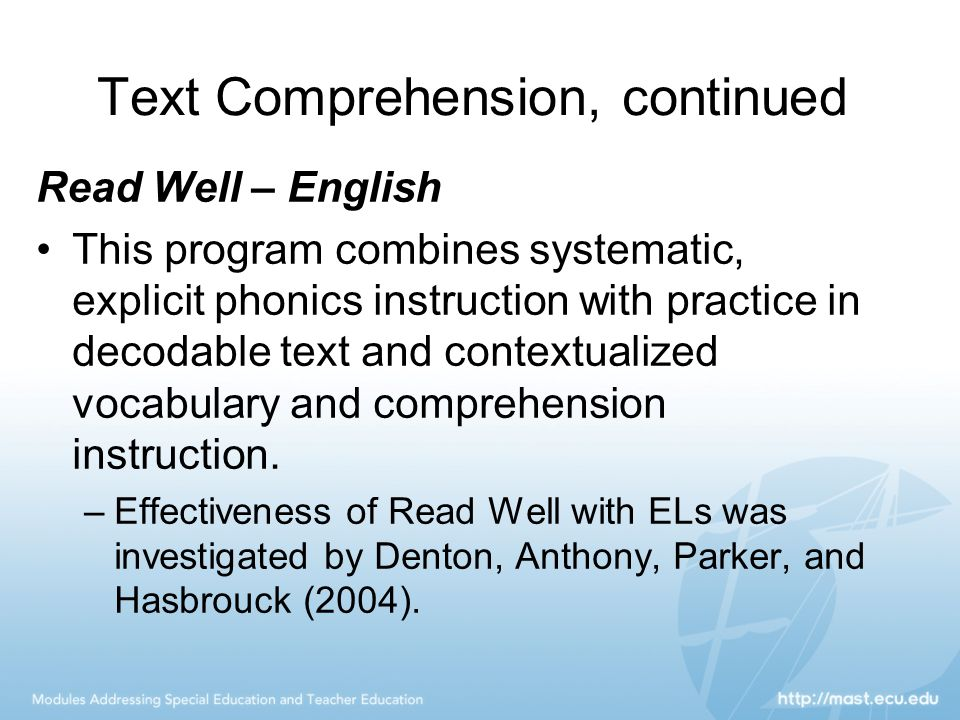 Text Comprehension, continued Read Well – English This program combines systematic, explicit phonics instruction with practice in decodable text and c