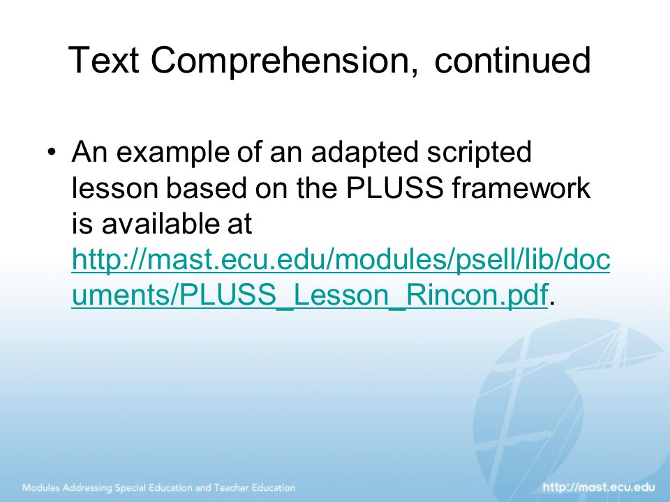 Text Comprehension, continued An example of an adapted scripted lesson based on the PLUSS framework is available at http://mast.ecu.edu/modules/psell/