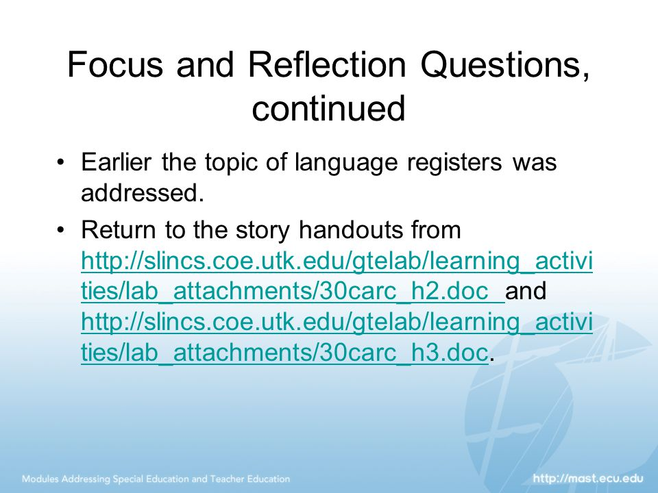 Focus and Reflection Questions, continued Earlier the topic of language registers was addressed. Return to the story handouts from http://slincs.coe.u