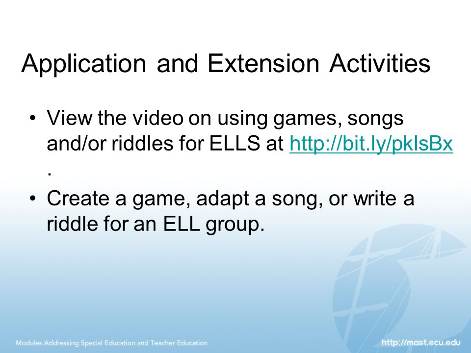 Application and Extension Activities View the video on using games, songs and/or riddles for ELLS at http://bit.ly/pkIsBx.http://bit.ly/pkIsBx Create