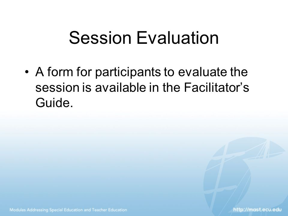 Session Evaluation A form for participants to evaluate the session is available in the Facilitator's Guide.