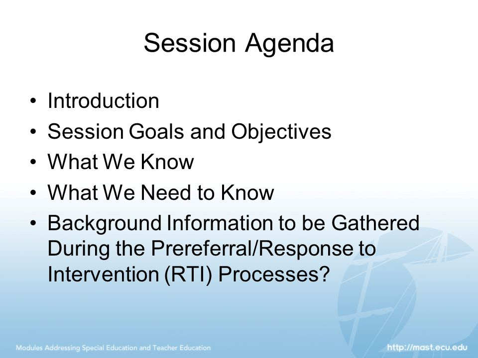 Session Agenda Introduction Session Goals and Objectives What We Know What We Need to Know Background Information to be Gathered During the Prereferra