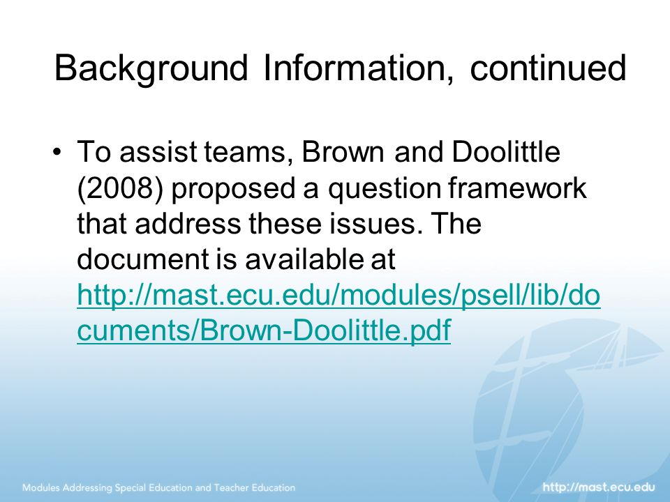 Background Information, continued To assist teams, Brown and Doolittle (2008) proposed a question framework that address these issues. The document is