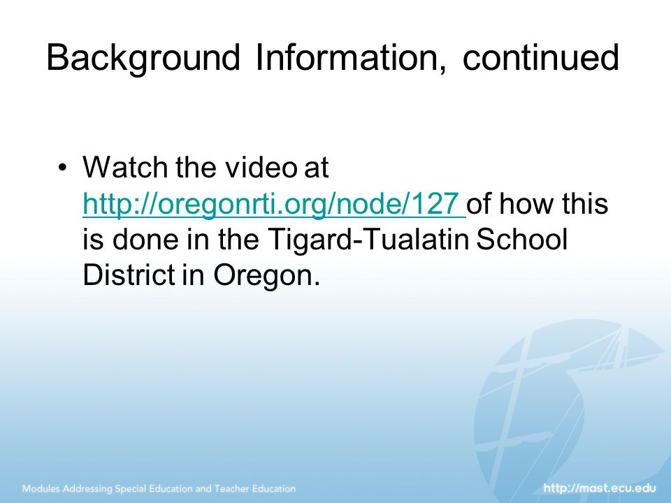 Background Information, continued Watch the video at http://oregonrti.org/node/127 of how this is done in the Tigard-Tualatin School District in Orego