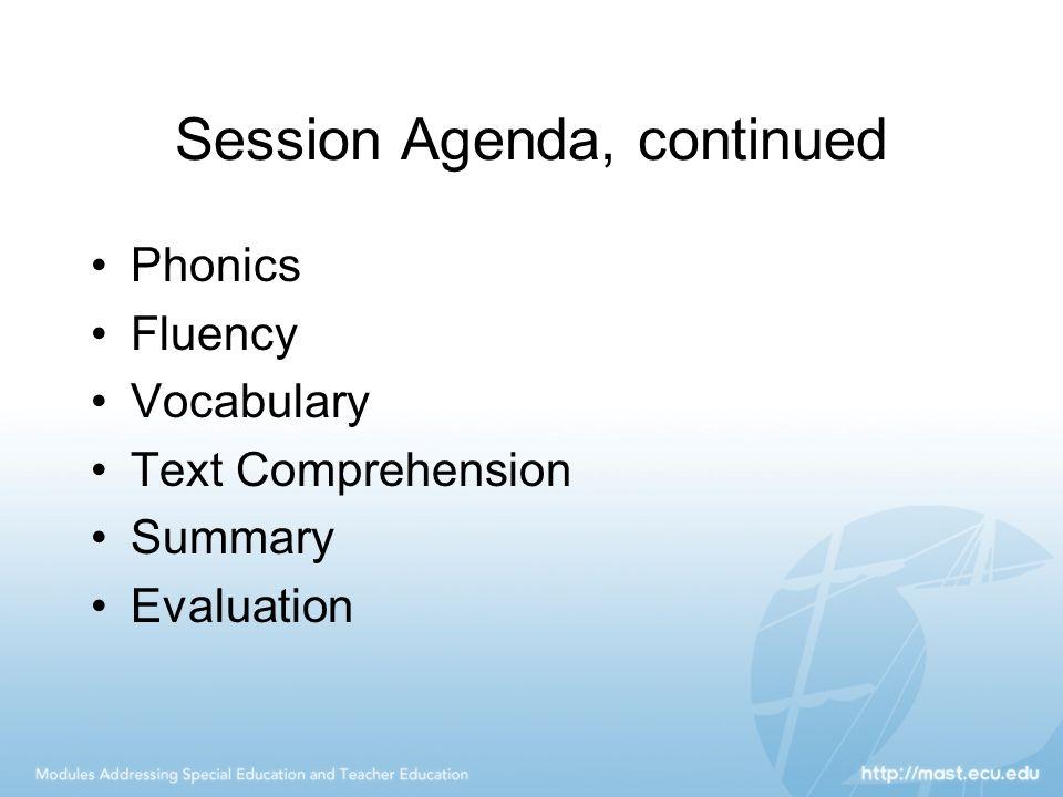 Session Agenda, continued Phonics Fluency Vocabulary Text Comprehension Summary Evaluation