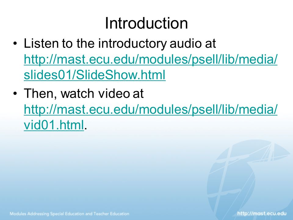Introduction Listen to the introductory audio at http://mast.ecu.edu/modules/psell/lib/media/ slides01/SlideShow.html http://mast.ecu.edu/modules/psel