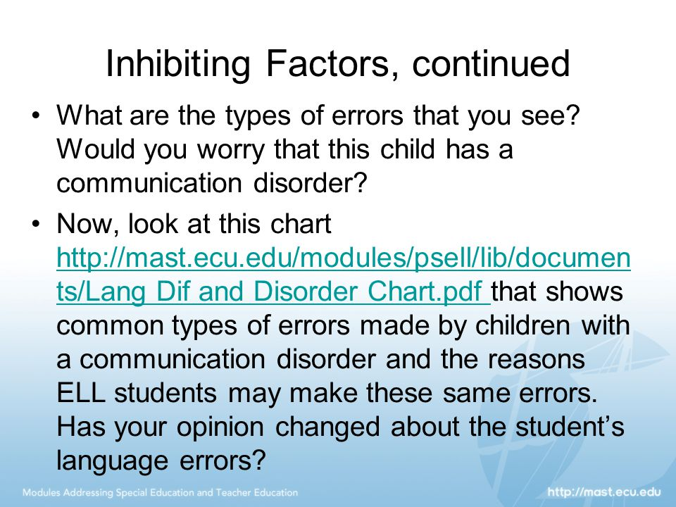 Inhibiting Factors, continued What are the types of errors that you see? Would you worry that this child has a communication disorder? Now, look at th