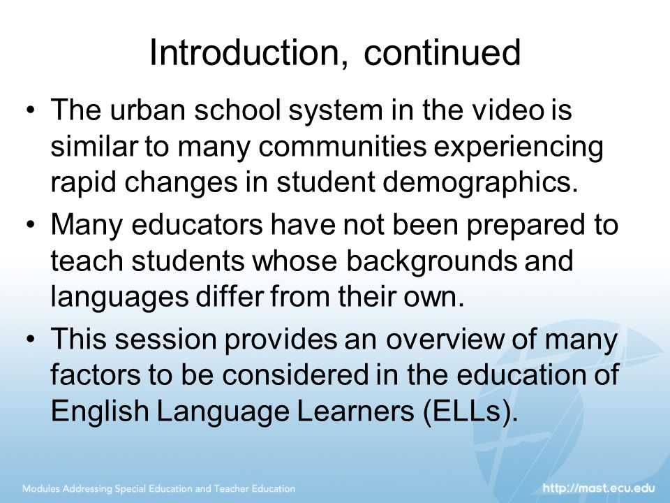 Introduction, continued The urban school system in the video is similar to many communities experiencing rapid changes in student demographics. Many e