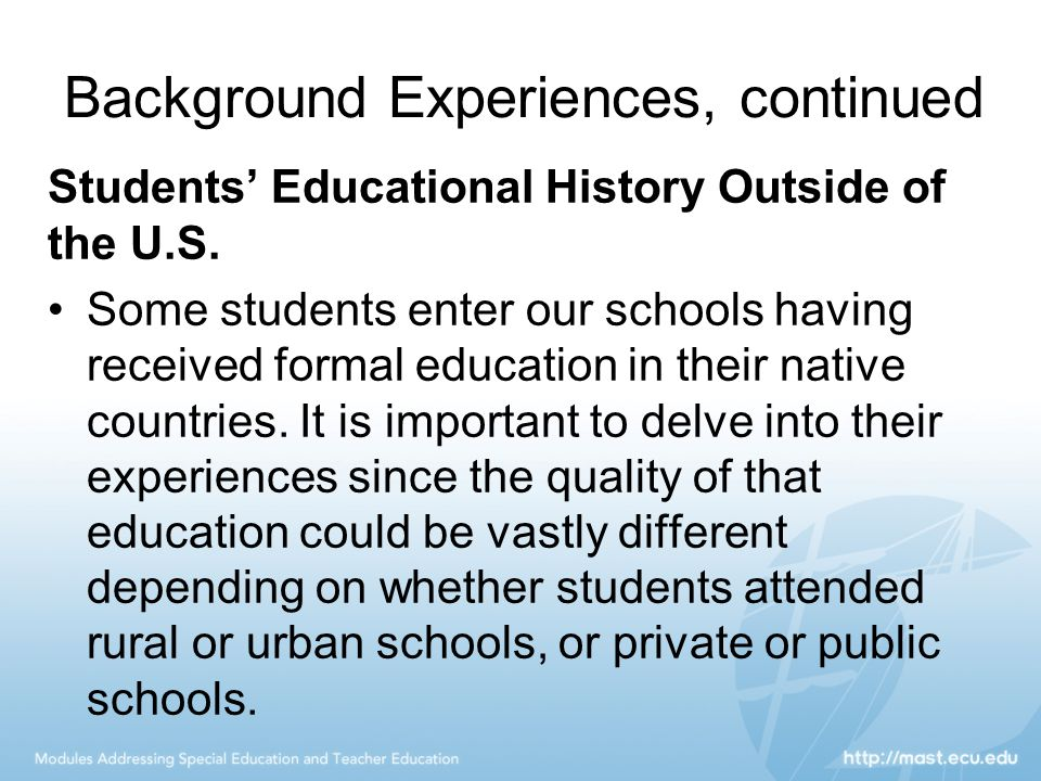 Background Experiences, continued Students' Educational History Outside of the U.S. Some students enter our schools having received formal education i