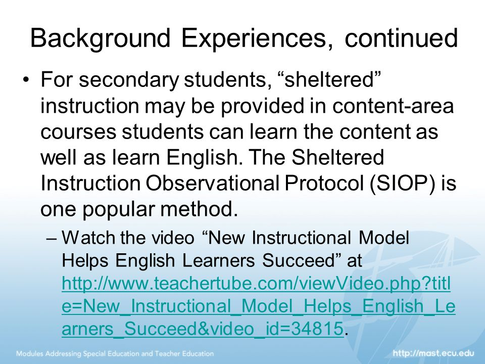 """Background Experiences, continued For secondary students, """"sheltered"""" instruction may be provided in content-area courses students can learn the conte"""
