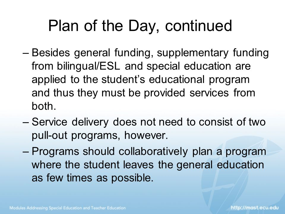 Plan of the Day, continued –Besides general funding, supplementary funding from bilingual/ESL and special education are applied to the student's educa