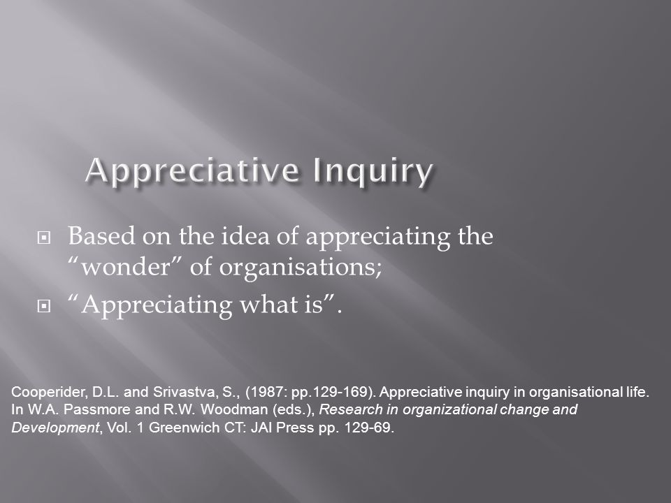  Based on the idea of appreciating the wonder of organisations;  Appreciating what is .