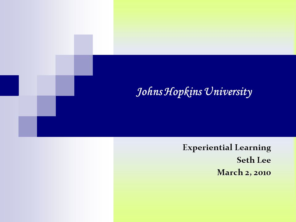 Johns Hopkins University Experiential Learning Seth Lee March 2, 2010