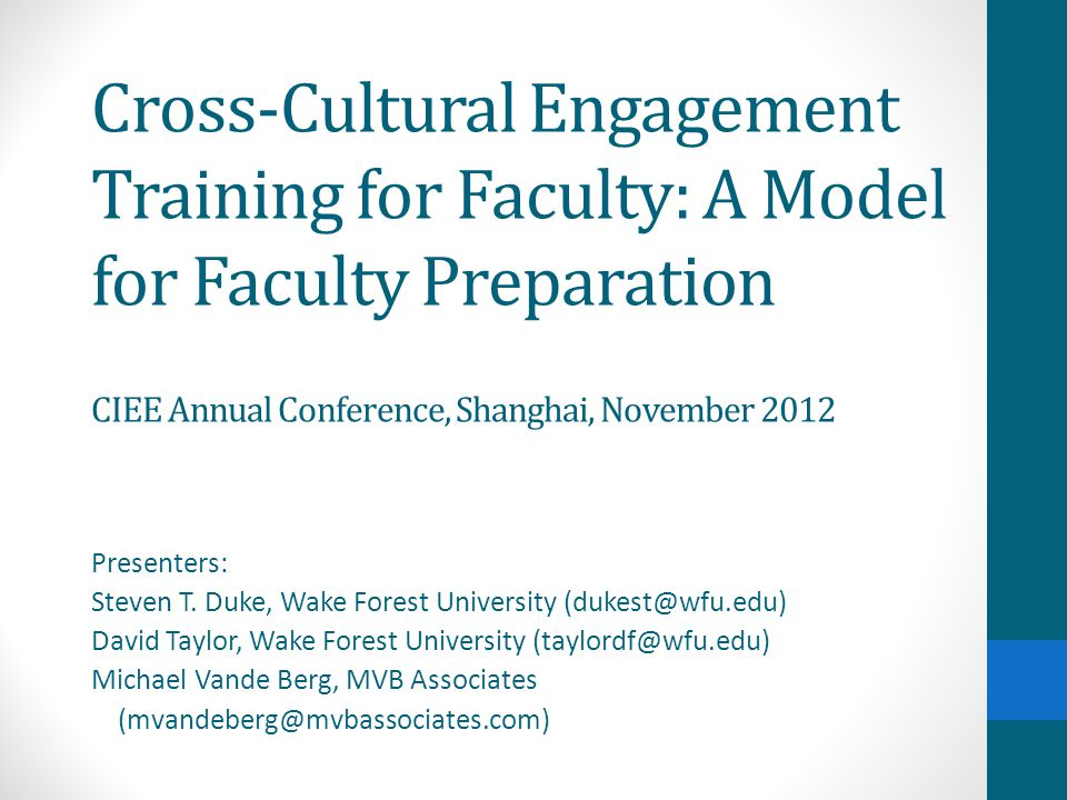 Cross-Cultural Engagement Training for Faculty: A Model for Faculty Preparation CIEE Annual Conference, Shanghai, November 2012 Presenters: Steven T.