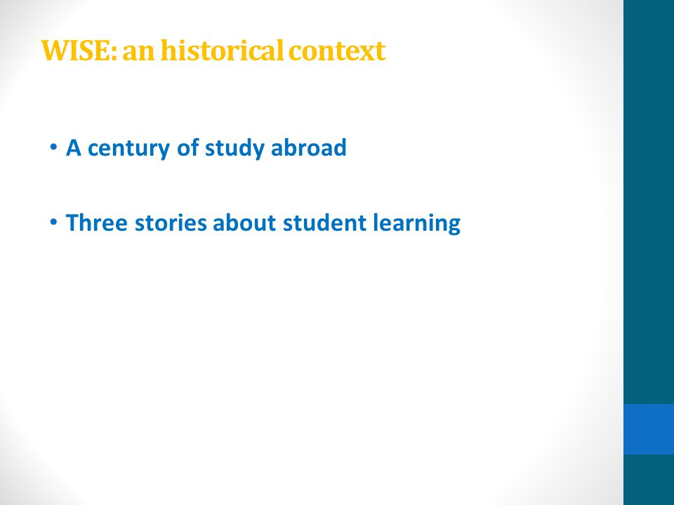 WISE: an historical context A century of study abroad Three stories about student learning