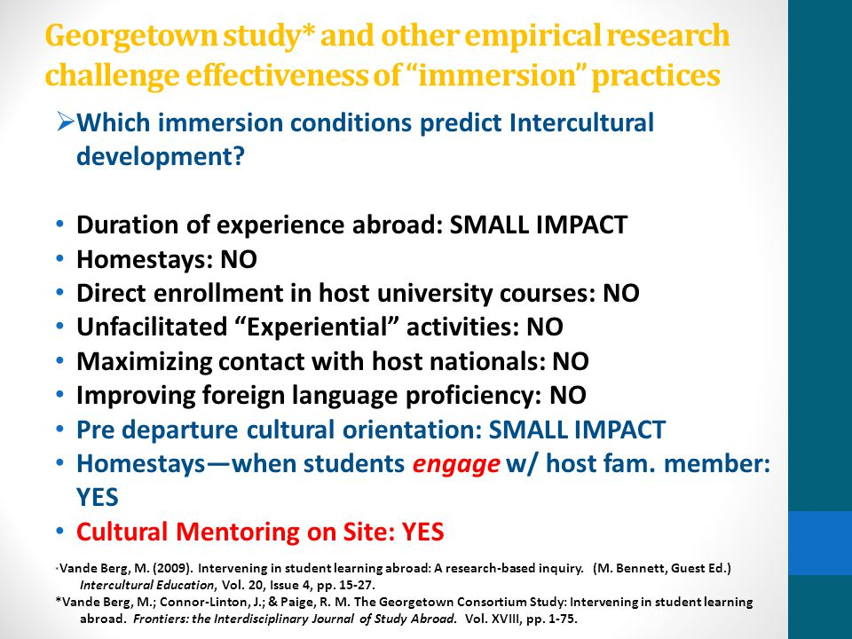 "Georgetown study* and other empirical research challenge effectiveness of ""immersion"" practices  Which immersion conditions predict Intercultural dev"