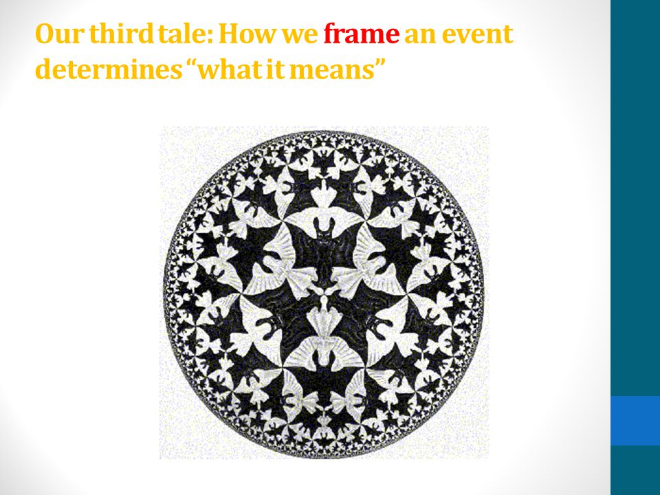 "Our third tale: How we frame an event determines ""what it means"""