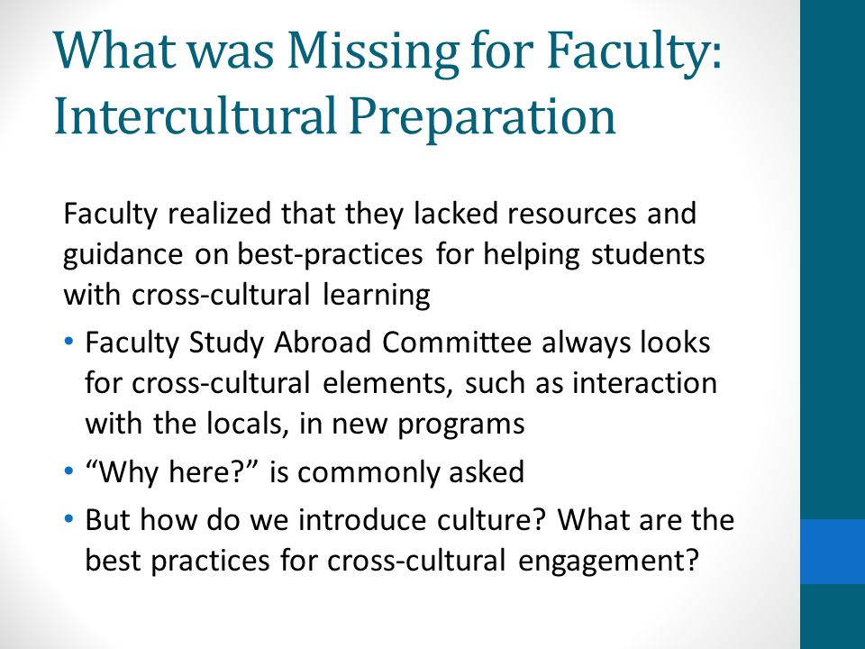 What was Missing for Faculty: Intercultural Preparation Faculty realized that they lacked resources and guidance on best-practices for helping student