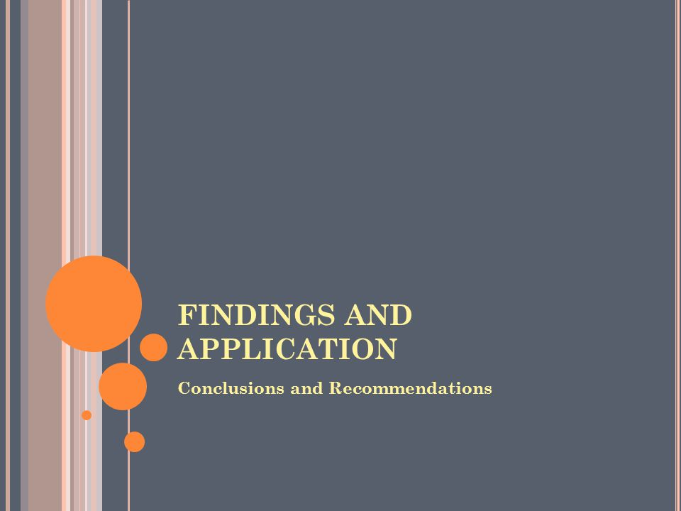 FINDINGS AND APPLICATION Conclusions and Recommendations
