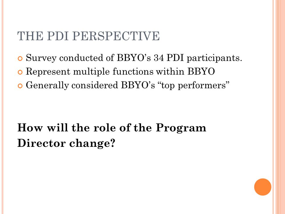 THE PDI PERSPECTIVE Survey conducted of BBYO's 34 PDI participants.