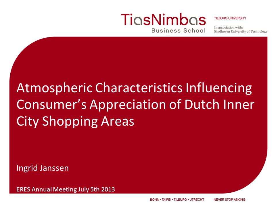 Atmospheric Characteristics Influencing Consumer's Appreciation of Dutch Inner City Shopping Areas Ingrid Janssen ERES Annual Meeting July 5th 2013