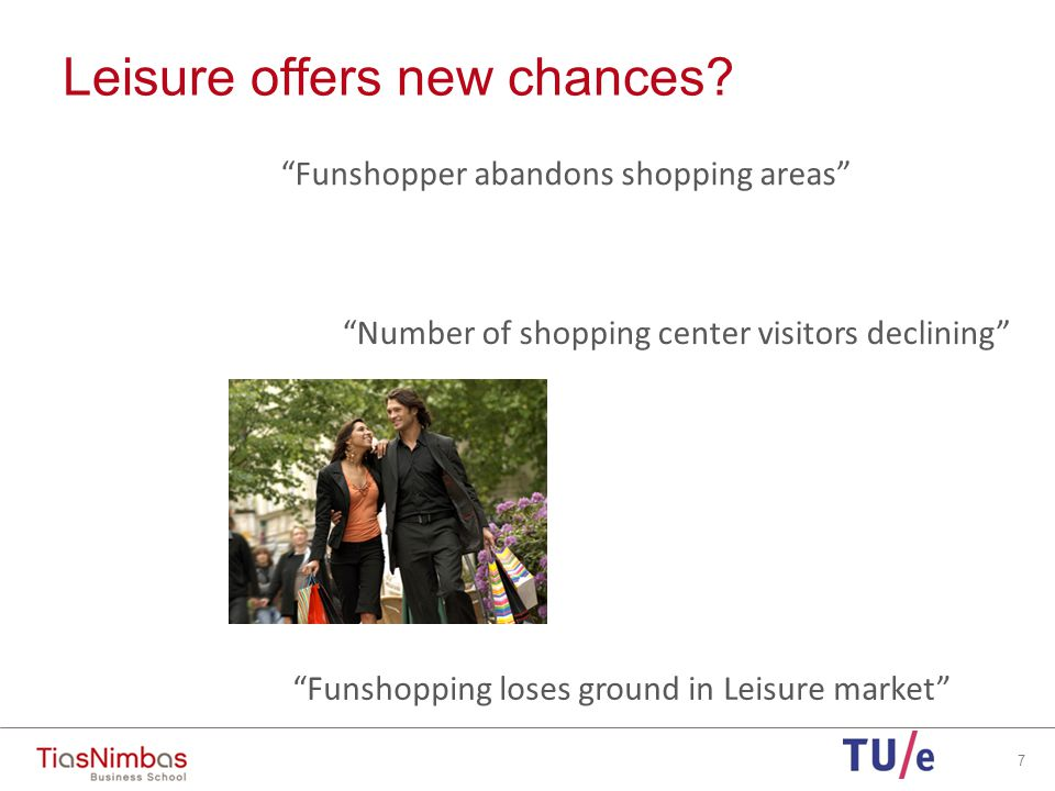 7 Funshopper abandons shopping areas Funshopping loses ground in Leisure market Number of shopping center visitors declining