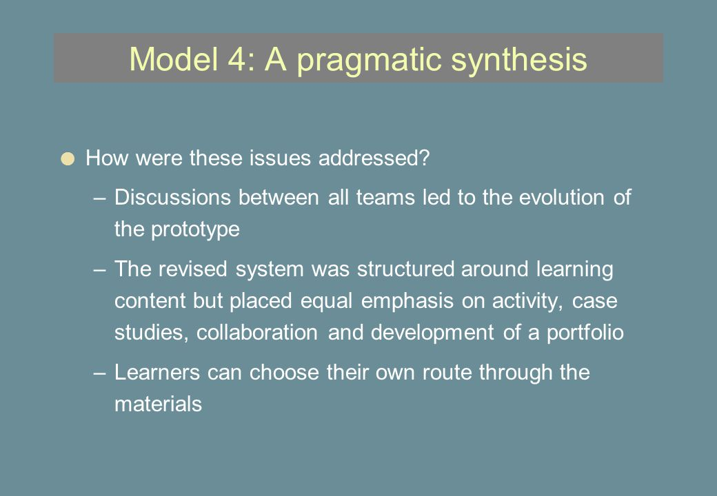Model 4: A pragmatic synthesis l How were these issues addressed.