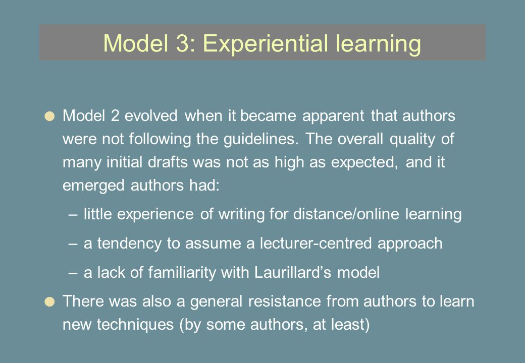 Model 3: Experiential learning l Model 2 evolved when it became apparent that authors were not following the guidelines.