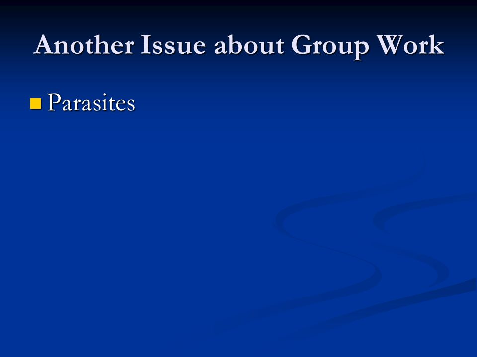 Another Issue about Group Work Parasites Parasites