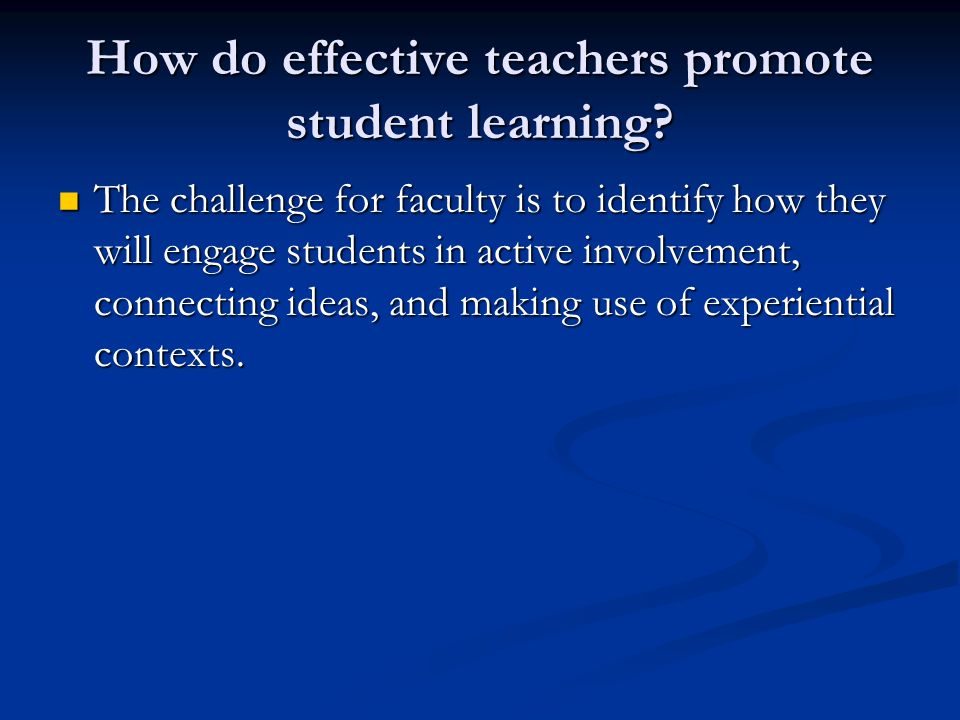 How do effective teachers promote student learning.