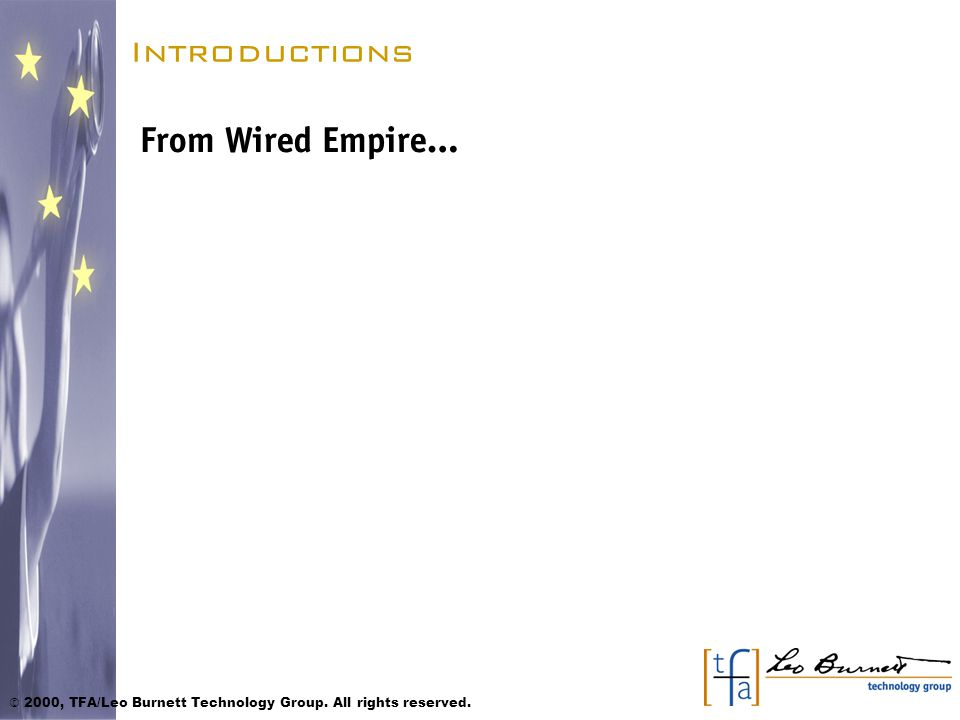 © 2000, TFA/Leo Burnett Technology Group. All rights reserved. Introductions From Wired Empire…