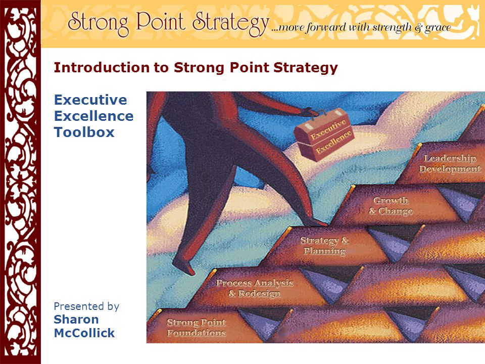 Introduction to Strong Point Strategy Executive Excellence Toolbox Presented by Sharon McCollick
