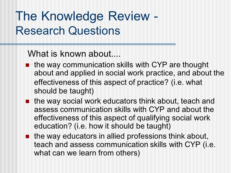 The Knowledge Review - Research Questions What is known about....