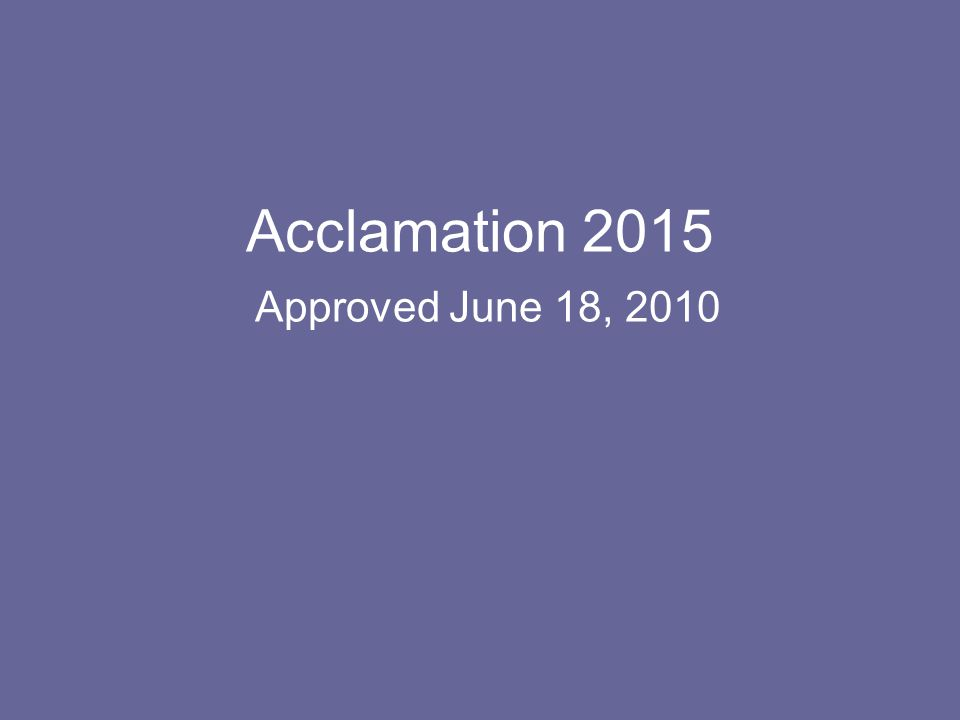 Acclamation 2015 Approved June 18, 2010