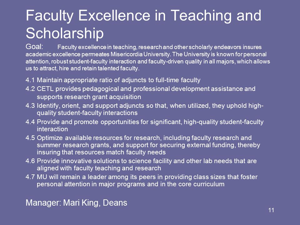 11 Faculty Excellence in Teaching and Scholarship Goal: Faculty excellence in teaching, research and other scholarly endeavors insures academic excellence permeates Misericordia University.
