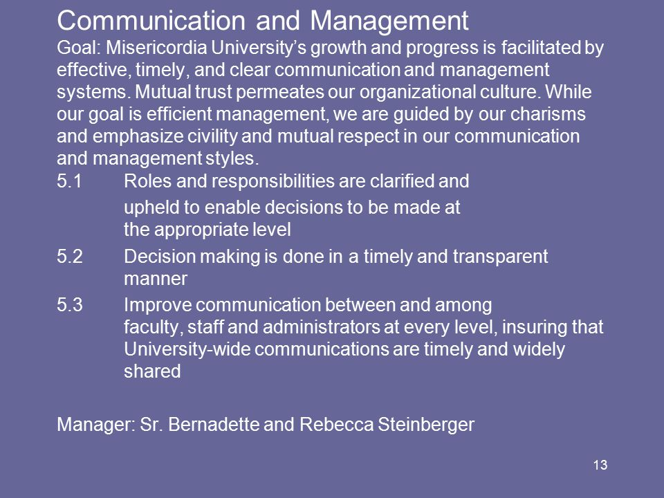 13 Communication and Management Goal: Misericordia University's growth and progress is facilitated by effective, timely, and clear communication and management systems.