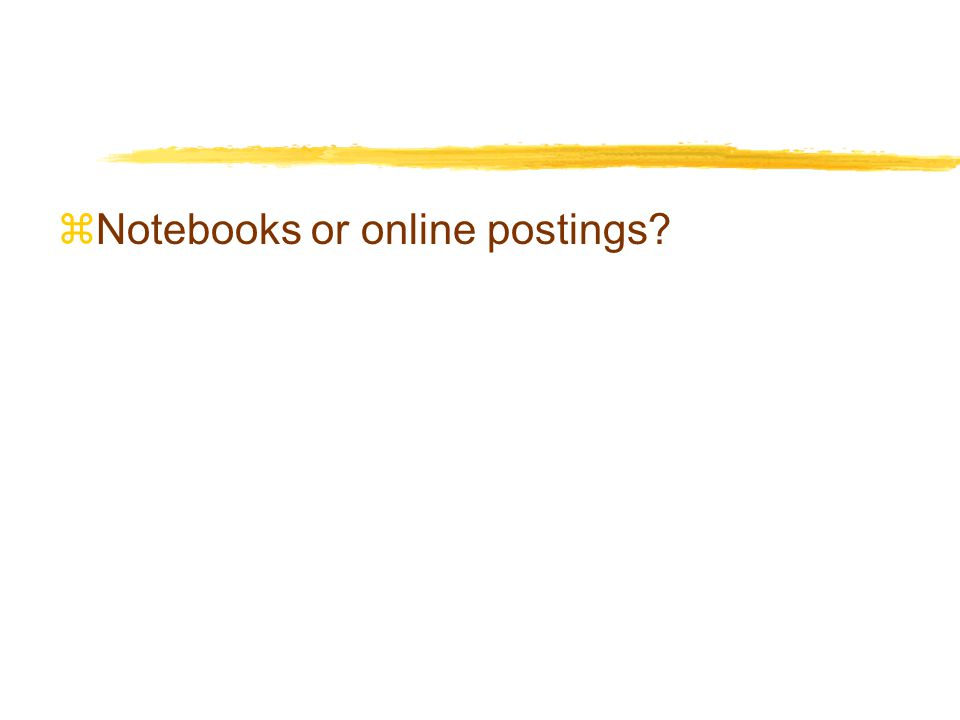 zNotebooks or online postings?
