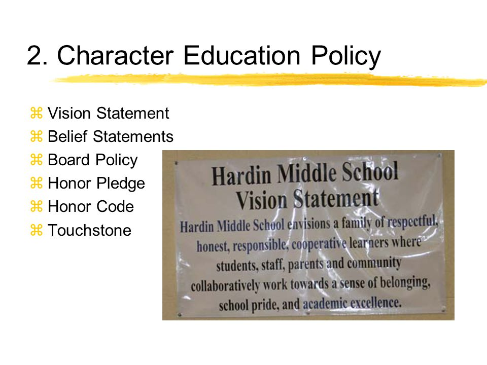 2. Character Education Policy zVision Statement zBelief Statements zBoard Policy zHonor Pledge zHonor Code zTouchstone