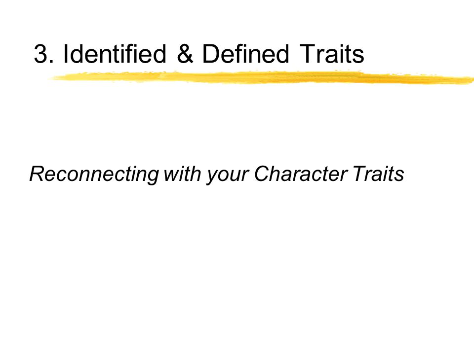3. Identified & Defined Traits Reconnecting with your Character Traits