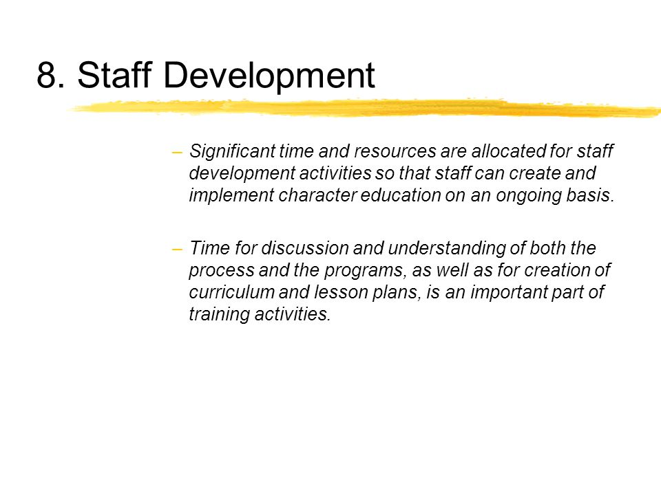 8. Staff Development –Significant time and resources are allocated for staff development activities so that staff can create and implement character e