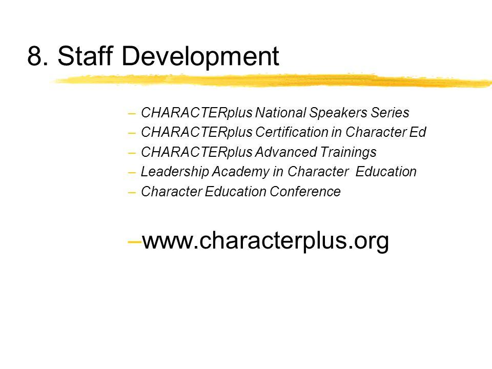 8. Staff Development –CHARACTERplus National Speakers Series –CHARACTERplus Certification in Character Ed –CHARACTERplus Advanced Trainings –Leadershi