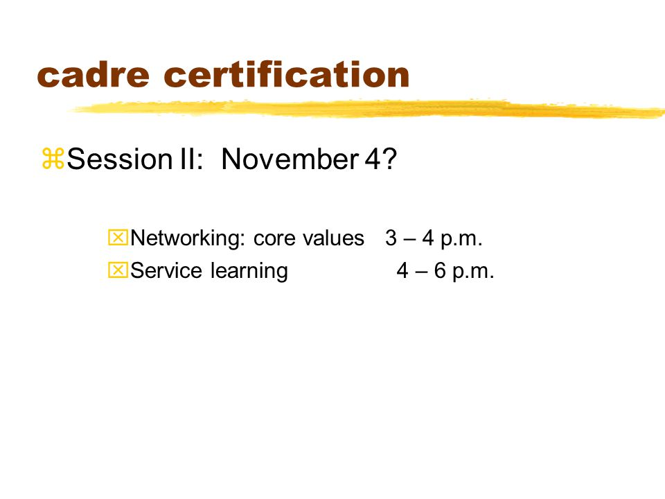 cadre certification zSession II: November 4. xNetworking: core values 3 – 4 p.m.