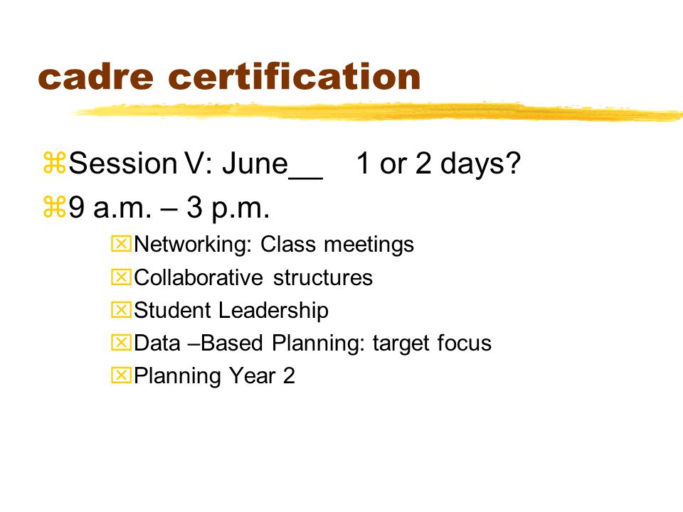 cadre certification zSession V: June__ 1 or 2 days.
