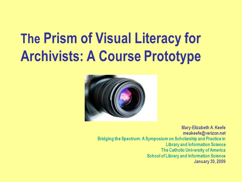 The Prism of Visual Literacy for Archivists: A Course Prototype Mary-Elizabeth A.