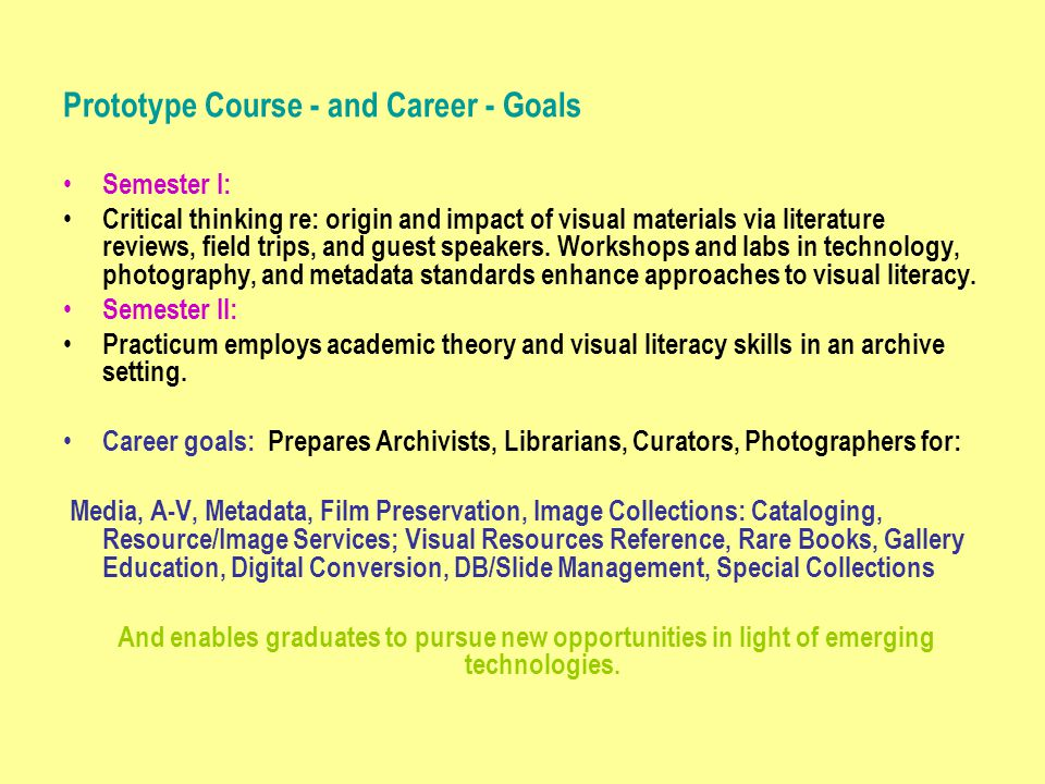 Prototype Course - and Career - Goals Semester I: Critical thinking re: origin and impact of visual materials via literature reviews, field trips, and guest speakers.
