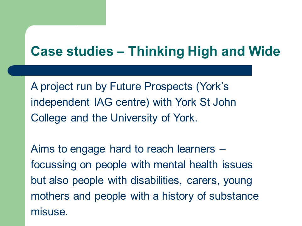 Case studies – Thinking High and Wide A project run by Future Prospects (York's independent IAG centre) with York St John College and the University of York.