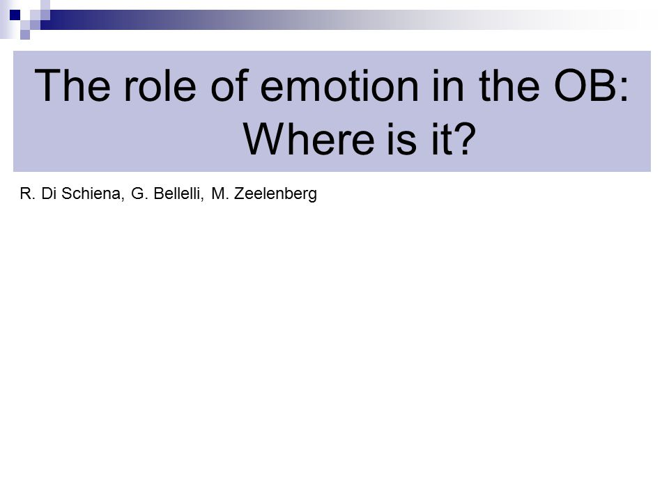 The role of emotion in the OB: Where is it R. Di Schiena, G. Bellelli, M. Zeelenberg