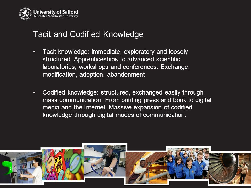Tacit and Codified Knowledge Tacit knowledge: immediate, exploratory and loosely structured.